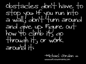 Famous Obstacle Quotes http://www.unknownmami.com/2012/06/michael ...