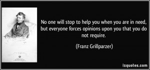 No one will stop to help you when you are in need, but everyone forces ...