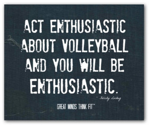 volleyball quote 012 act enthusiastic about volleyball and you will be ...