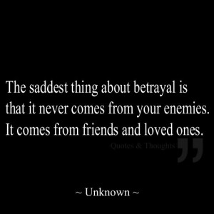 The saddest thing about betrayal is that it never comes from your ...