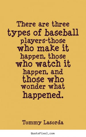 Tommy Lasorda picture quotes - There are three types of baseball ...