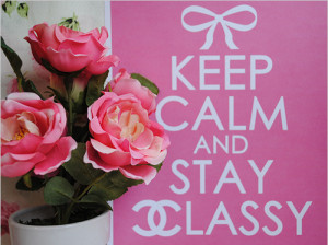 bow, cute, flowers, keep calm, pink, pretty, quote, roses, stay classy