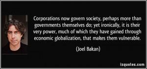 ... economic globalization, that makes them vulnerable. - Joel Bakan