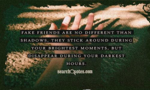 Fake friends are no different than shadows, they stick around during ...