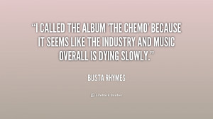 called the album 'The Chemo' because it seems like the industry and ...