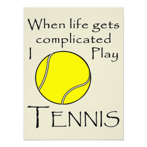 Tennis Funny When Life Gets Complicated I Play Photo Print