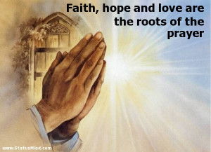 Faith, hope and love are the roots of the prayer - God, Bible and ...