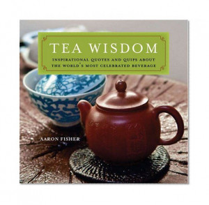 Tea Wisdom: Inspirational #Quotes and Quips About the World's Most ...