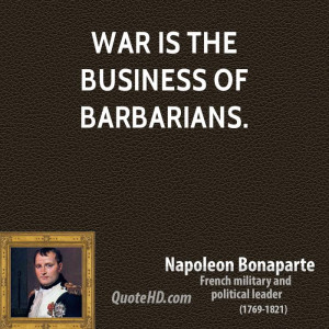 War is the business of barbarians.