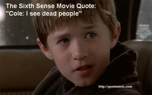 The Sixth Sense Movie Quote: