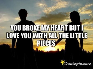 you broke my heart quotes for him