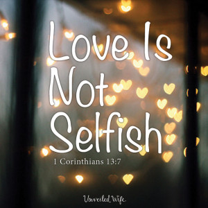 Love Is Not Self-Seeking Love is a many-splendored thing. So the song ...