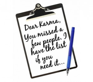 Dear karma! You missed a few people. I have the list !!!