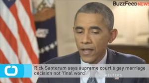 Rick Santorum Says Supreme Court's Gay Marriage Decision not 'final ...
