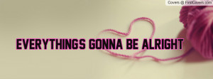 Everything's gonna be alright Profile Facebook Covers