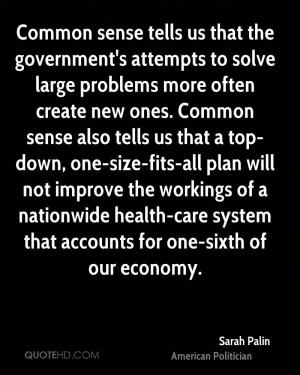 Common sense tells us that the government's attempts to solve large ...