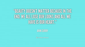 quote-Ann-Curry-beauty-doesnt-matter-because-in-the-end-166166.png