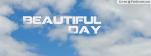 Beautiful Day Profile Facebook Covers