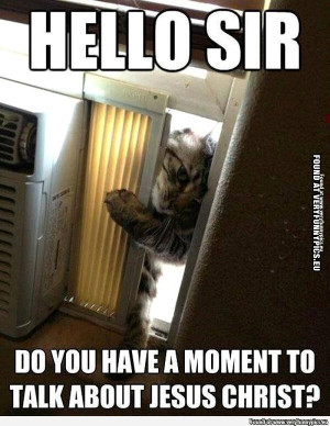 Funny Picture - Hello sir do you have a moment to talk about jesus ...