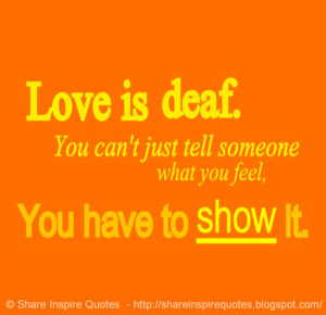 Love is Deaf...You can't just tell someone you love them, you have to ...