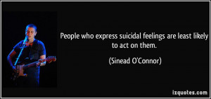 People who express suicidal feelings are least likely to act on them ...