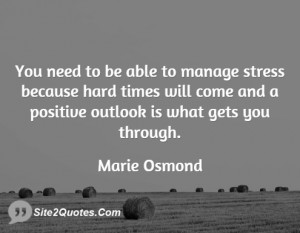 You need to be able to manage stress because hard times will come and ...