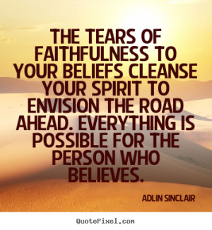 ... the road ahead. Everything is possible for the person who believes