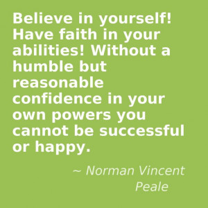 Norman Vincent Peale Quote ... Believe in yourself!