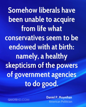 Somehow liberals have been unable to acquire from life what ...