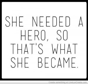 Sometimes You Have To Be Your Own Hero