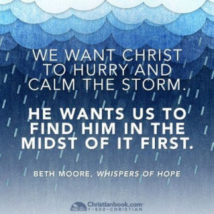 We want Christ to hurry and calm the storm, he wants us to find him in ...