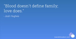 Blood doesn't define family; love does.