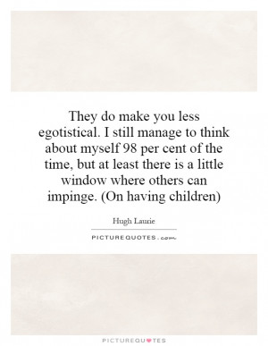 ... window where others can impinge. (On having children) Picture Quote #1