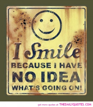 smile-no-idea-whats-going-on-quotes-sayings-pictures.jpg