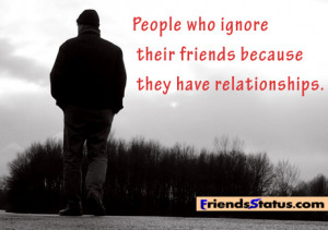 People who ignore their friends because they have relationships.