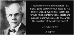 heard Professor Cannon lecture last night, going partly on your ...