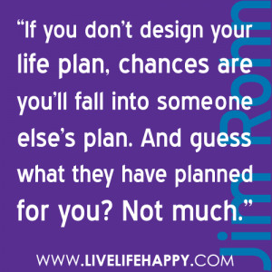 If You Don't Design Your Life Plan ~ Freedom Quote