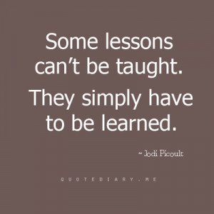 Some lessons can't be taught. They simply have to be learned.