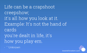 Life can be a crapshoot creepshow; it's all how you look at it ...