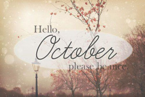 hello october please be nice