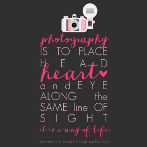 Photography Quote Laura Winslow Inspirational Photography Quote ...