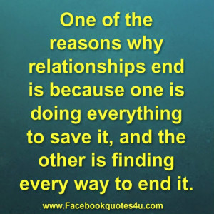One of the reasons why relationships end is because one is doing ...