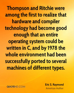 Thompson and Ritchie were among the first to realize that hardware and ...