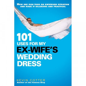 Giveaway] 101 Uses for My Ex-Wife's Wedding Dress THE BOOK
