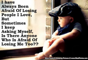 Is There Anyone Who Is Afraid Of Losing Me Too?