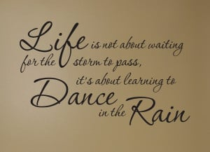 the storm to pass its about learning to dance in the rain