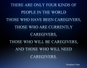 Caregiver Quote of the Day - Rosalyn Carter