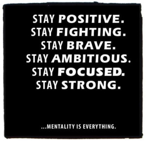 ... Stay Fighting , Stay Brave, Stay Ambitious, Stay Focused, Stay Strong