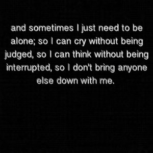 ... being judged, so I can think without being interrupted, so I don't