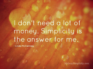 don't need a lot of money. Simplicity is the answer for me ...